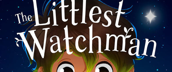 The Littlest Watchman: Anticipating Christmas