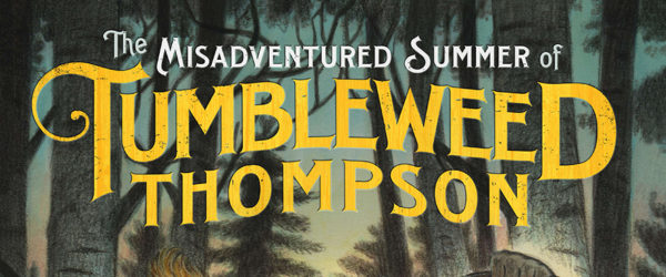 Pre-Order <em>The Misadventured Summer of Tumbleweed Thompson</em> Today